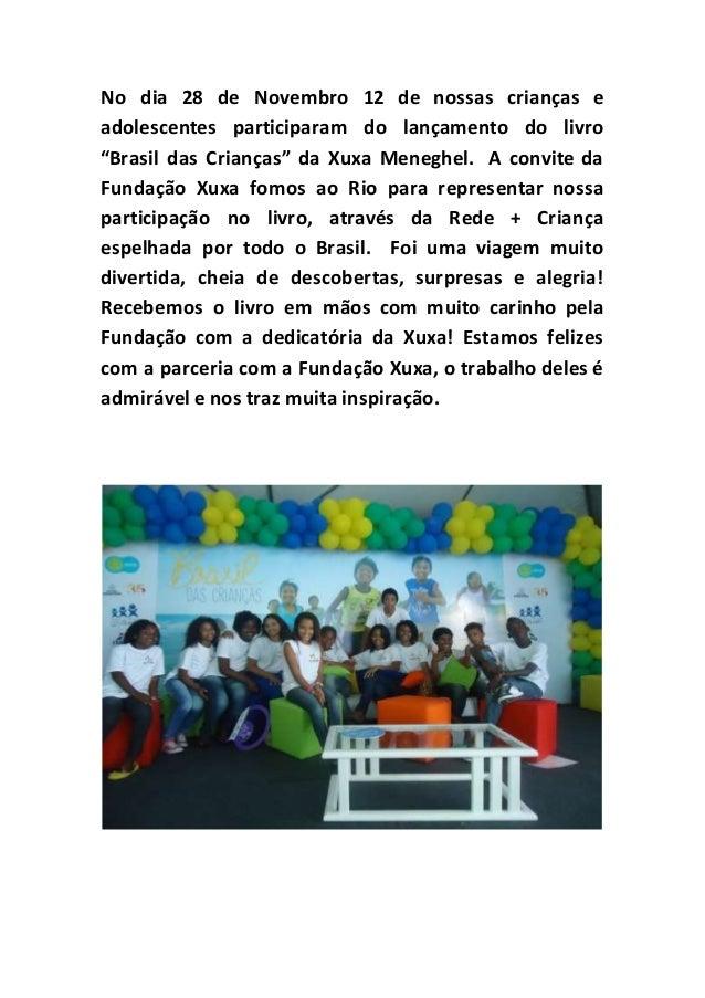 """No dia 28 de Novembro 12 de nossas crianças e adolescentes participaram do lançamento do livro """"Brasil das Crianças"""" da Xu..."""