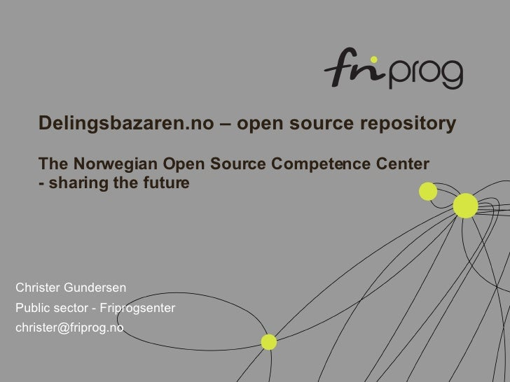 Delingsbazaren.no – open source repository The Norwegian Open Source Competence Center - sharing the future <ul><ul><li>Ch...