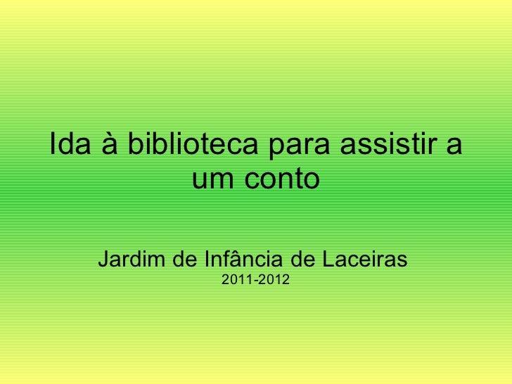 Ida à biblioteca para assistir a um conto Jardim de Infância de Laceiras  2011-2012