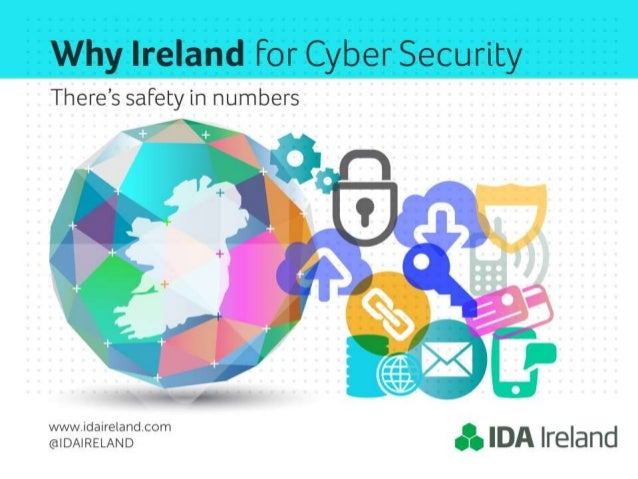 "Why Ireland For Cyber Security  There's safety in numbers     Z. YfDiII'§EE§l§""3°'°°m . % IDA Ireland"