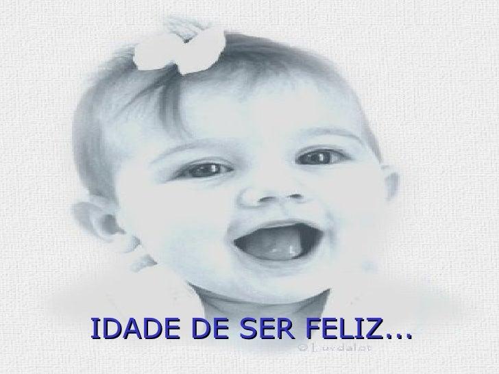 . IDADE DE SER FELIZ...