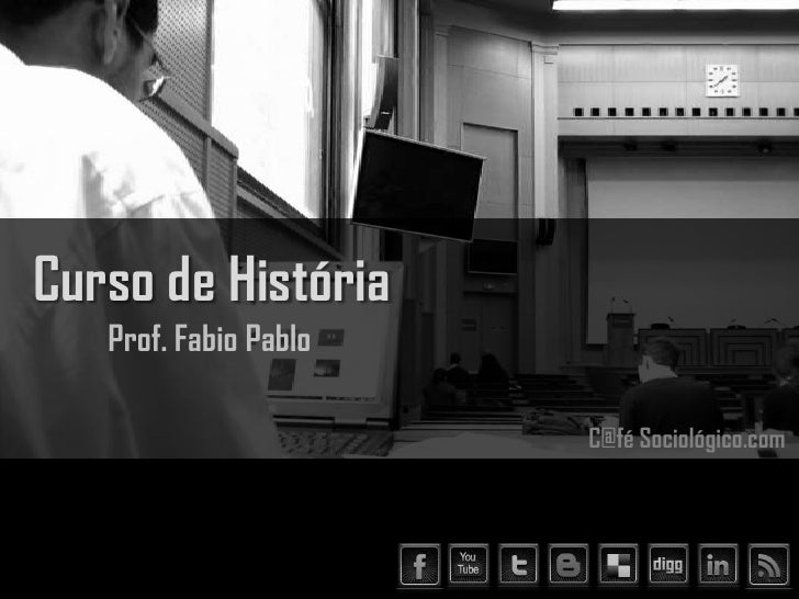Curso de História   Prof. Fabio Pablo                       C@fé Sociológico.com