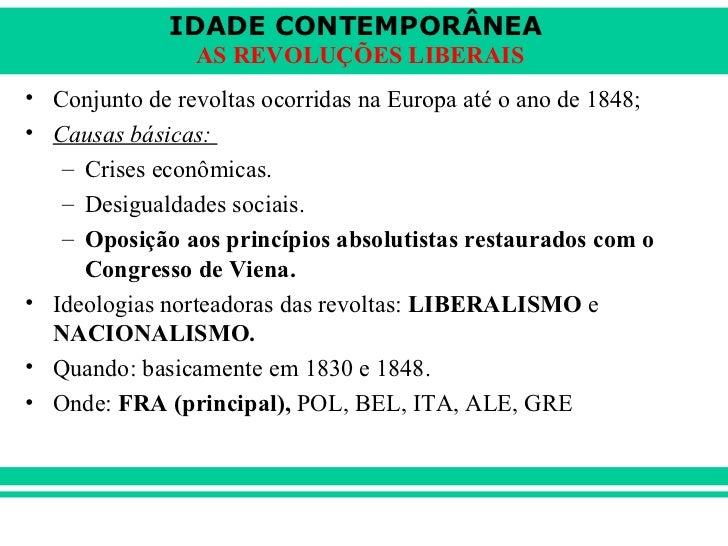 <ul><li>Conjunto de revoltas ocorridas na Europa até o ano de 1848; </li></ul><ul><li>Causas básicas:  </li></ul><ul><ul><...