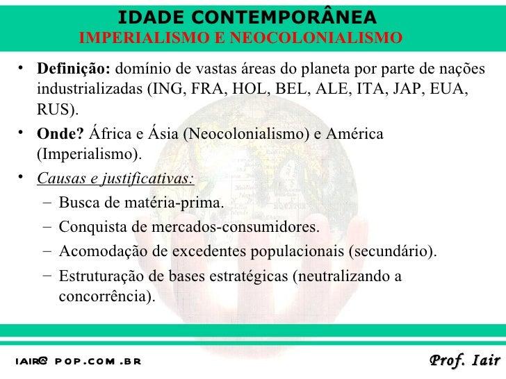 IDADE CONTEMPORÂNEA          IMPERIALISMO E NEOCOLONIALISMO• Definição: domínio de vastas áreas do planeta por parte de na...