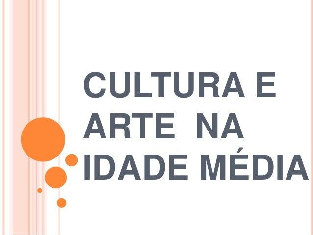 CULTURA E ARTE NA IDADE MÉDIA