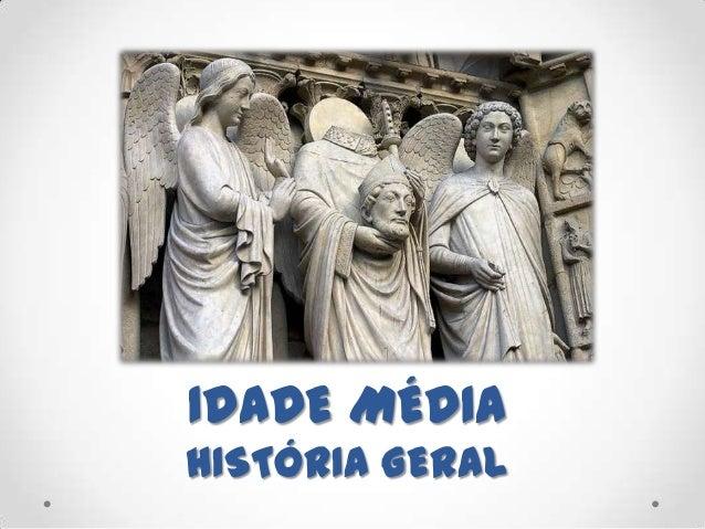 IDADE MÉDIA HISTÓRIA GERAL
