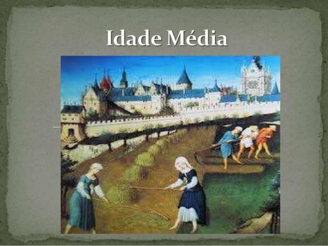  A Idade Média teve início na Europa com as invasõesgermânicas (bárbaras), no século V, sobre o ImpérioRomano do Ocidente...