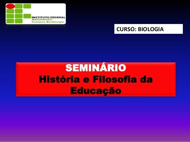 CURSO: BIOLOGIA SEMINÁRIO História e Filosofia da Educação