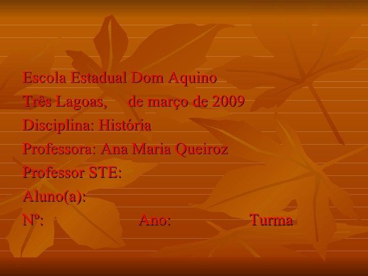 <ul><li>Escola Estadual Dom Aquino </li></ul><ul><li>Três Lagoas,  de março de 2009 </li></ul><ul><li>Disciplina: História...