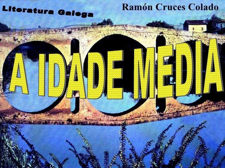 A IDADE MEDIA Literatura Galega Ramón Cruces Colado