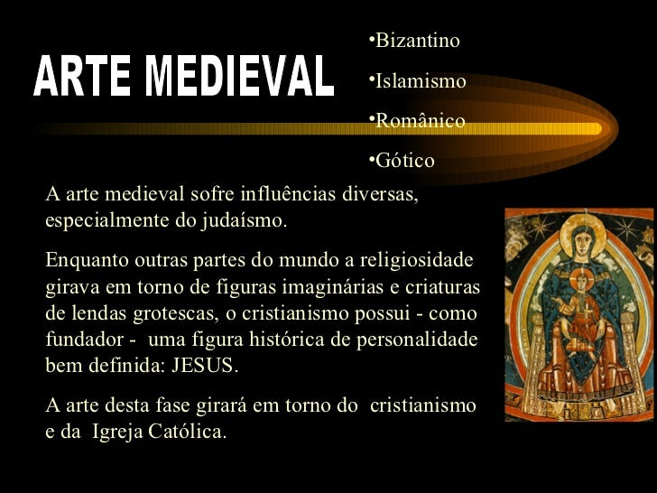 ARTE MEDIEVAL A arte medieval sofre influências diversas, especialmente do judaísmo.  Enquanto outras partes do mundo a re...