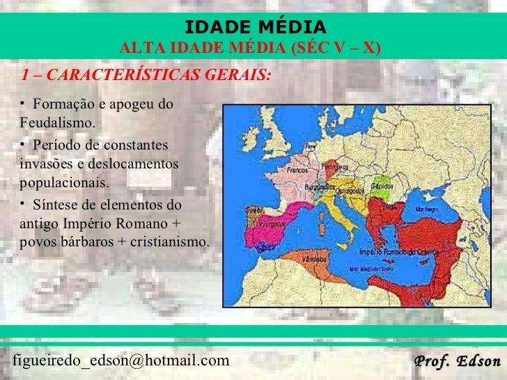 <ul><li>1 – CARACTERÍSTICAS GERAIS: </li></ul><ul><li>Formação e apogeu do Feudalismo. </li></ul><ul><li>Período de consta...