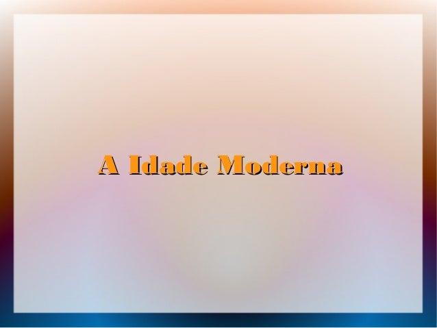 A Idade ModernaA Idade Moderna