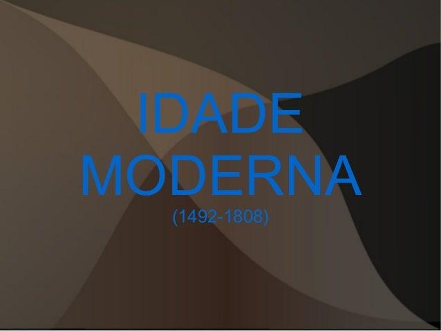 IDADE MODERNA (1492-1808)