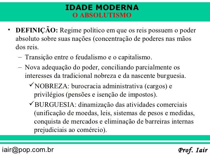 IDADE MODERNA                       O ABSOLUTISMO • DEFINIÇÃO: Regime político em que os reis possuem o poder   absoluto s...