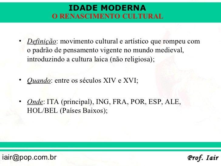 IDADE MODERNA              O RENASCIMENTO CULTURAL    • Definição: movimento cultural e artístico que rompeu com      o pa...