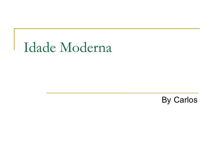 Idade Moderna By Carlos