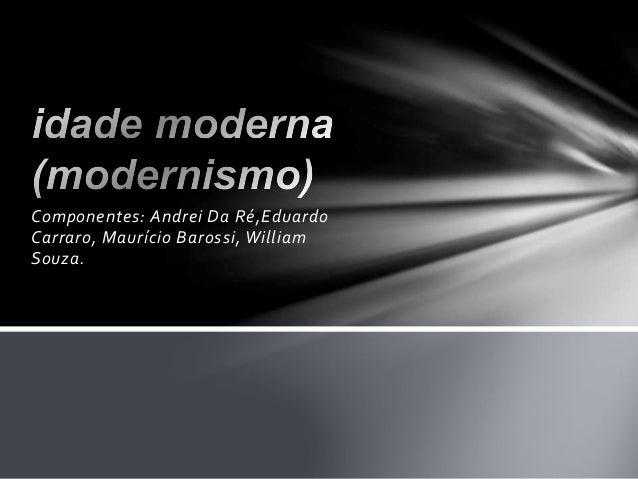 Componentes: Andrei Da Ré,Eduardo  Carraro, Maurício Barossi, William  Souza.