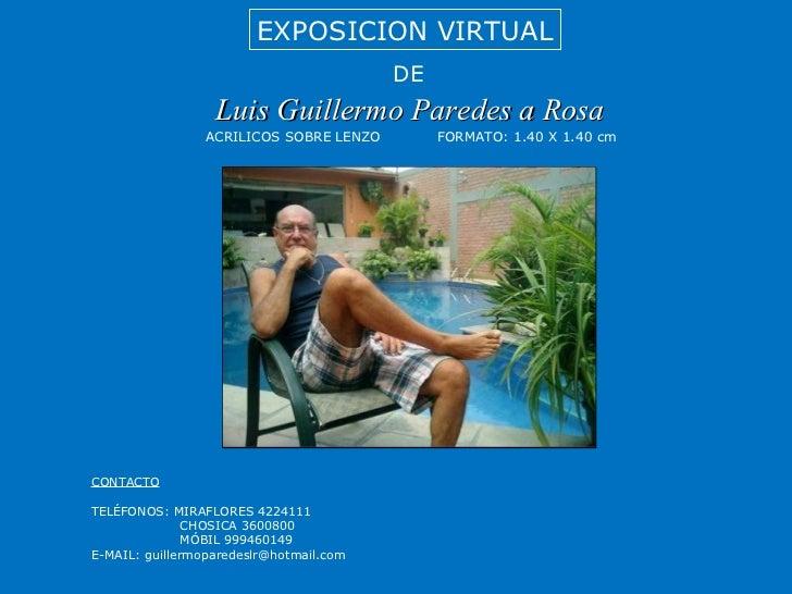 Luis Guillermo Paredes a Rosa EXPOSICION VIRTUAL DE ACRILICOS SOBRE LENZO FORMATO: 1.40 X 1.40 cm CONTACTO TELÉFONOS: MIRA...