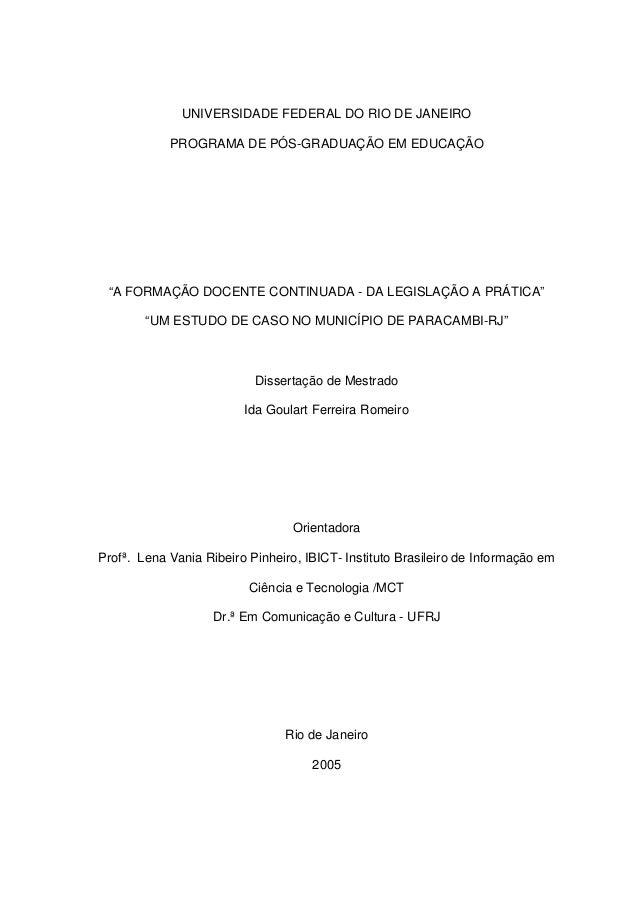 """UNIVERSIDADE FEDERAL DO RIO DE JANEIRO PROGRAMA DE PÓS-GRADUAÇÃO EM EDUCAÇÃO """"A FORMAÇÃO DOCENTE CONTINUADA - DA LEGISLAÇÃ..."""