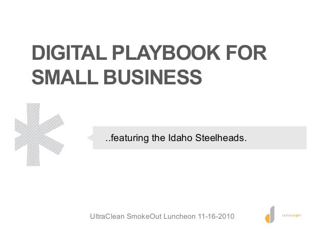 DIGITAL PLAYBOOK FOR SMALL BUSINESS ..featuring the Idaho Steelheads. UltraClean SmokeOut Luncheon 11-16-2010