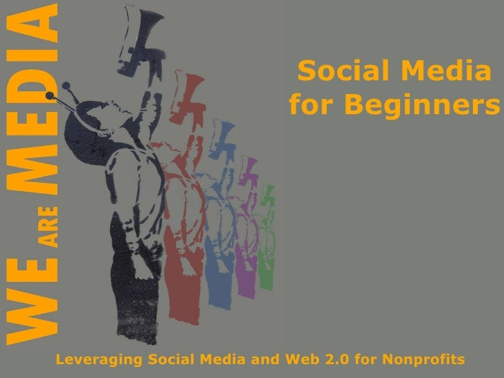 Social Media for Beginners Leveraging Social Media and Web 2.0 for Nonprofits