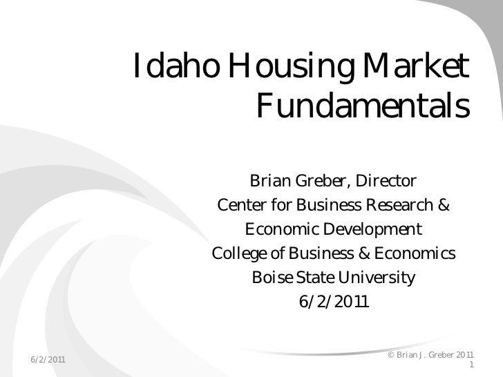 Idaho Housing Market                  Fundamentals                    Brian Greber, Director                Center for Bus...