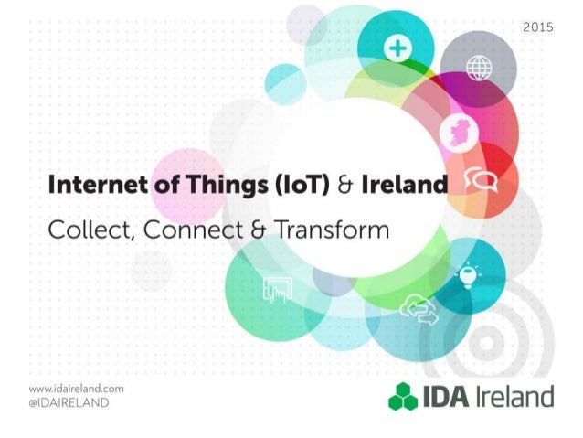 "Internet of Things (| oT) 8 lrelan  Collect,  Connect 8 Transform     ; II3""; i?S'é'i': ""I3I§°"" & IDA Ireland"
