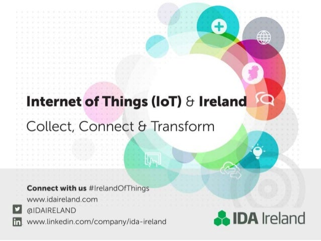 Internet of Things (IoT) 8 lrelan  Collect,  Connect 8 Transform  Connect with us #lrelandofThings www. idalreland. com  H...