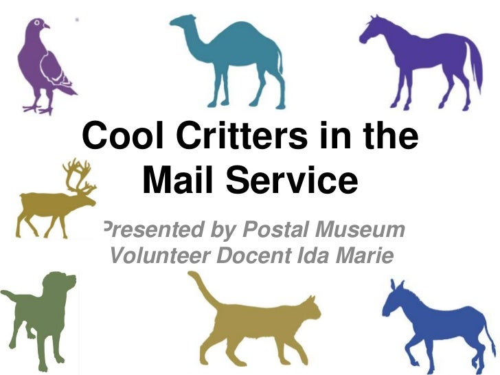 Cool Critters in the Mail Service<br />Presented by Postal Museum Volunteer Docent Ida Marie Giusti<br />
