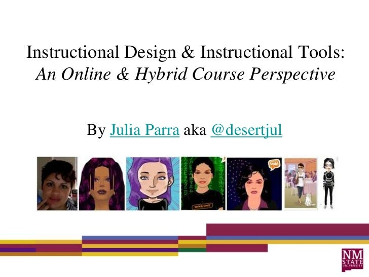 Instructional Design & Instructional Tools: An Online & Hybrid Course Perspective        By Julia Parra aka @desertjul
