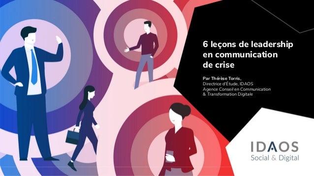 Par Thérèse Torris, Directrice d'Étude, IDAOS Agence Conseil en Communication & Transformation Digitale 6 leçons de leader...