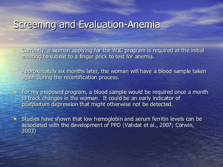 Screening and Evaluation-Anemia <ul><li>Currently, a woman applying for the WIC program is required at the initial meeting...