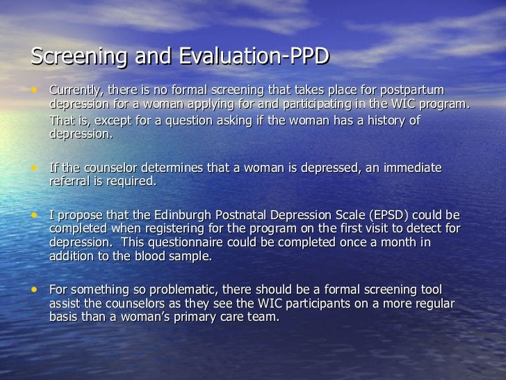 Screening and Evaluation-PPD <ul><li>Currently, there is no formal screening that takes place for postpartum depression fo...