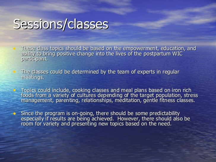 Sessions/classes  <ul><li>These class topics should be based on the empowerment, education, and ability to bring positive ...