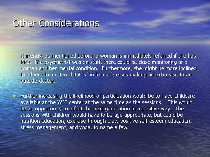 Other Considerations <ul><li>Currently, as mentioned before, a woman is immediately referred if she has PPD.  If a psychia...