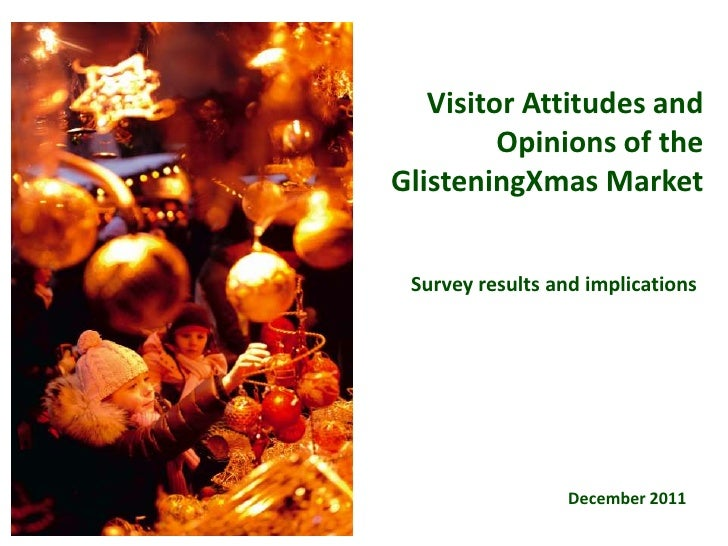 Visitor Attitudes and         Opinions of theGlisteningXmas Market Survey results and implications                  Decemb...