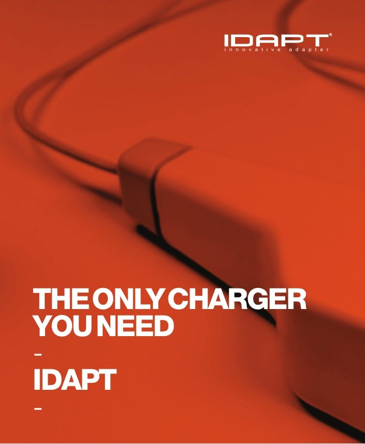 THE ONLY CHARGERYOU NEED-IDAPT-