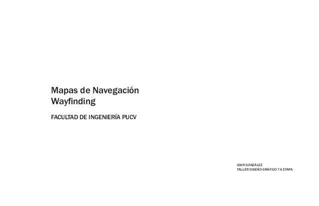 Mapas de NavegaciónWayfindingFACULTAD DE INGENIERÍA PUCV                              IDAR GONZÁLEZ                       ...