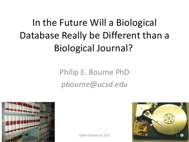 In the Future Will a Biological Database Really be Different than a Biological Journal? Philip E. Bourne PhD pbourne@ucsd....