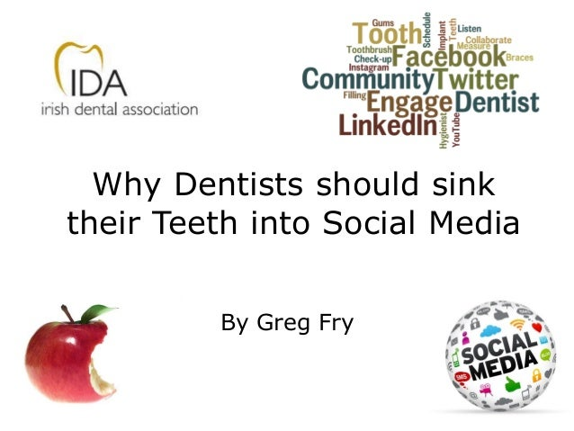 Why Dentists should sink their Teeth into Social Media By Greg Fry