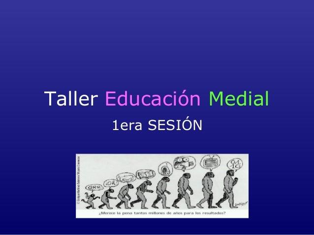 Taller Educación Medial 1era SESIÓN