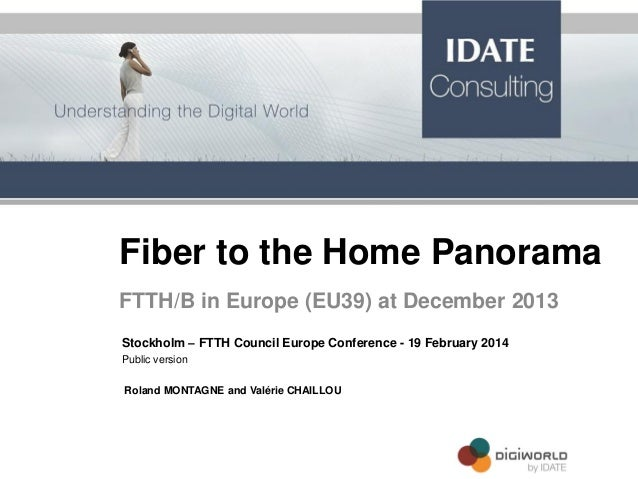 Fiber to the Home Panorama FTTH/B in Europe (EU39) at December 2013 Stockholm – FTTH Council Europe Conference - 19 Februa...