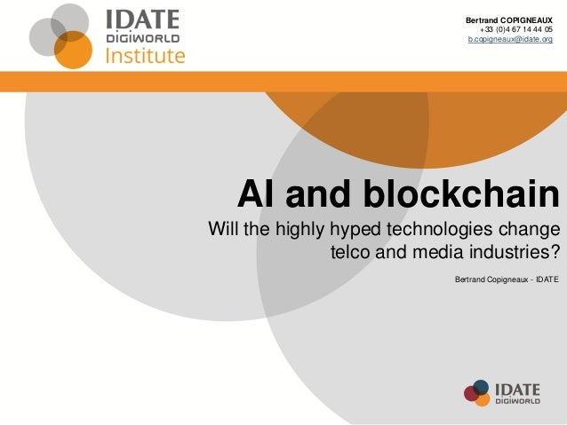 AI and blockchain Will the highly hyped technologies change telco and media industries? Bertrand Copigneaux - IDATE Bertra...
