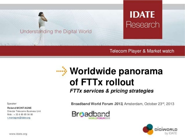 Telecom Player & Market watch  Worldwide panorama of FTTx rollout FTTx services & pricing strategies Speaker Roland MONTAG...