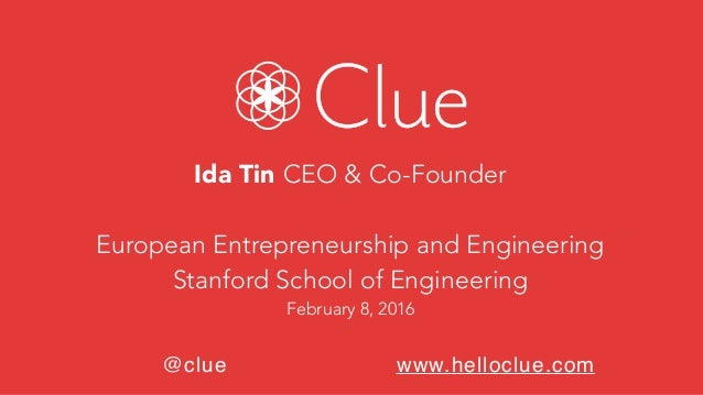@clue www.helloclue.com Ida Tin CEO & Co-Founder European Entrepreneurship and Engineering Stanford School of Engineering ...