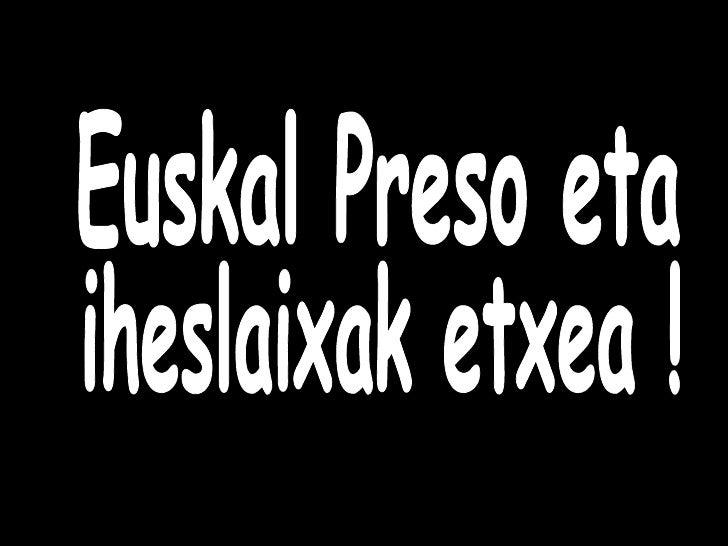 Euskal Preso eta iheslaixak etxea !