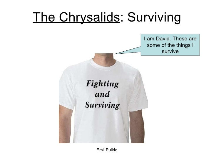 The Chrysalids : Surviving I am David. These are some of the things I survive