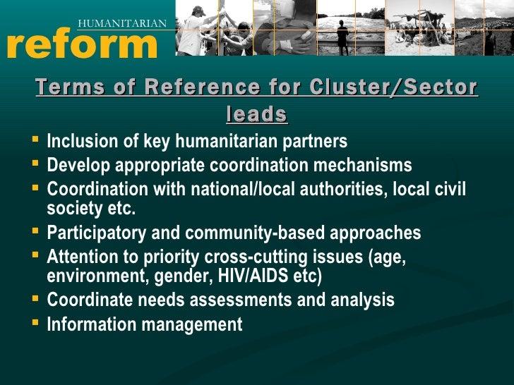 reform HUMANITARIAN <ul><li>Inclusion of key humanitarian partners </li></ul><ul><li>Develop appropriate coordination mech...