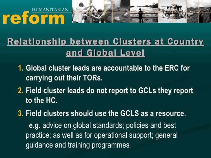 reform HUMANITARIAN <ul><li>Global cluster leads are accountable to the ERC for carrying out their TORs. </li></ul><ul><li...